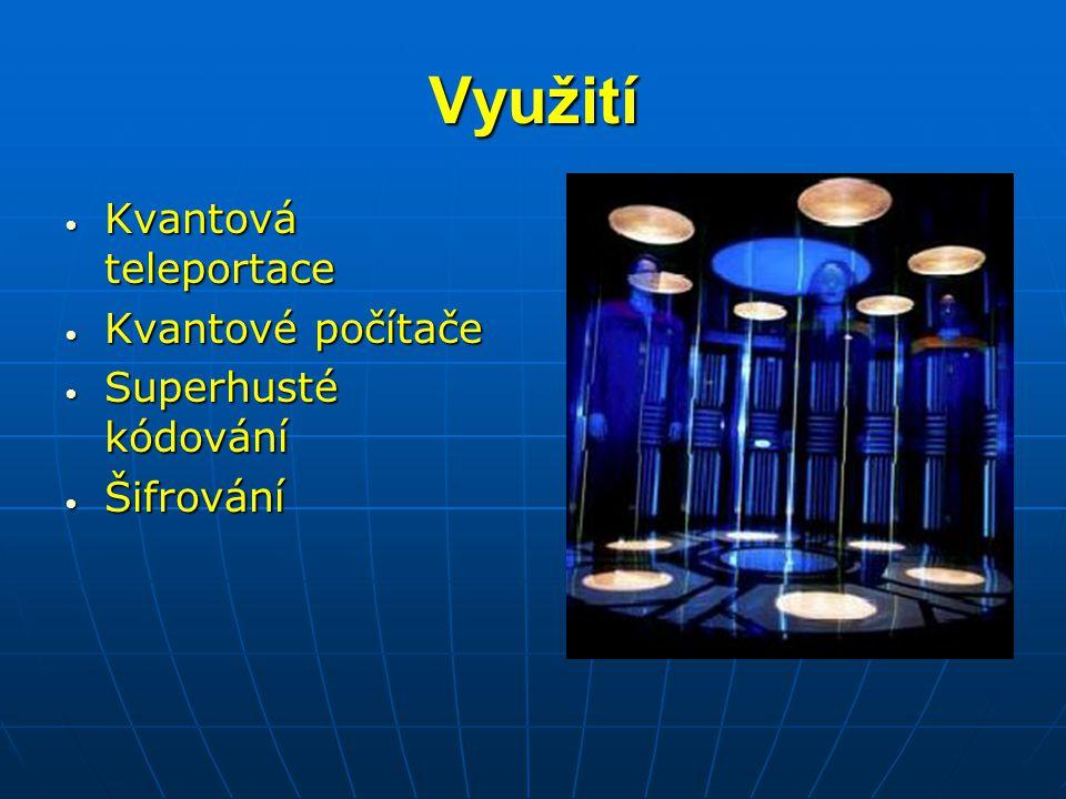 Využití Kvantová teleportace Kvantová teleportace Kvantové počítače Kvantové počítače Superhusté kódování Superhusté kódování Šifrování Šifrování