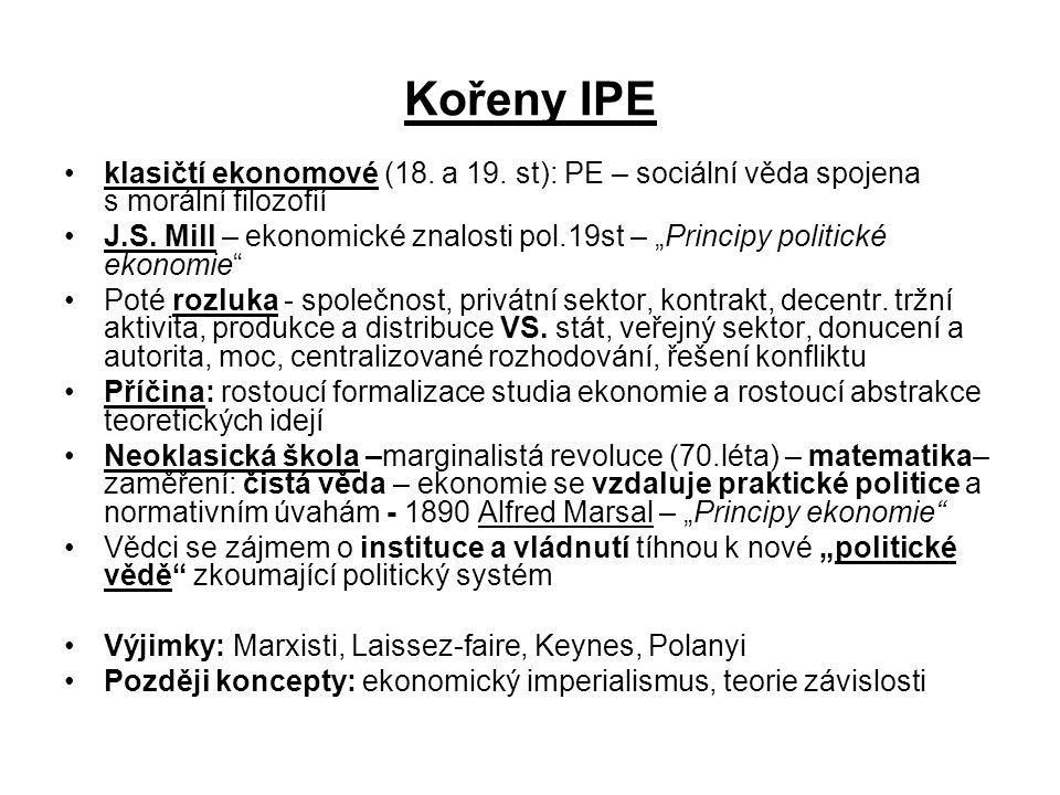 """Kořeny IPE klasičtí ekonomové (18. a 19. st): PE – sociální věda spojena s morální filozofií J.S. Mill – ekonomické znalosti pol.19st – """"Principy poli"""