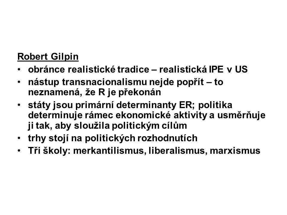 Robert Gilpin obránce realistické tradice – realistická IPE v US nástup transnacionalismu nejde popřít – to neznamená, že R je překonán státy jsou pri