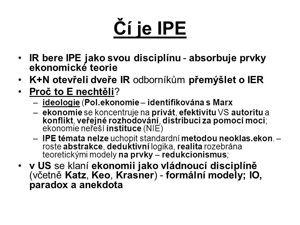 Čí je IPE IR bere IPE jako svou disciplínu - absorbuje prvky ekonomické teorie K+N otevřeli dveře IR odborníkům přemýšlet o IER Proč to E nechtěli? –i