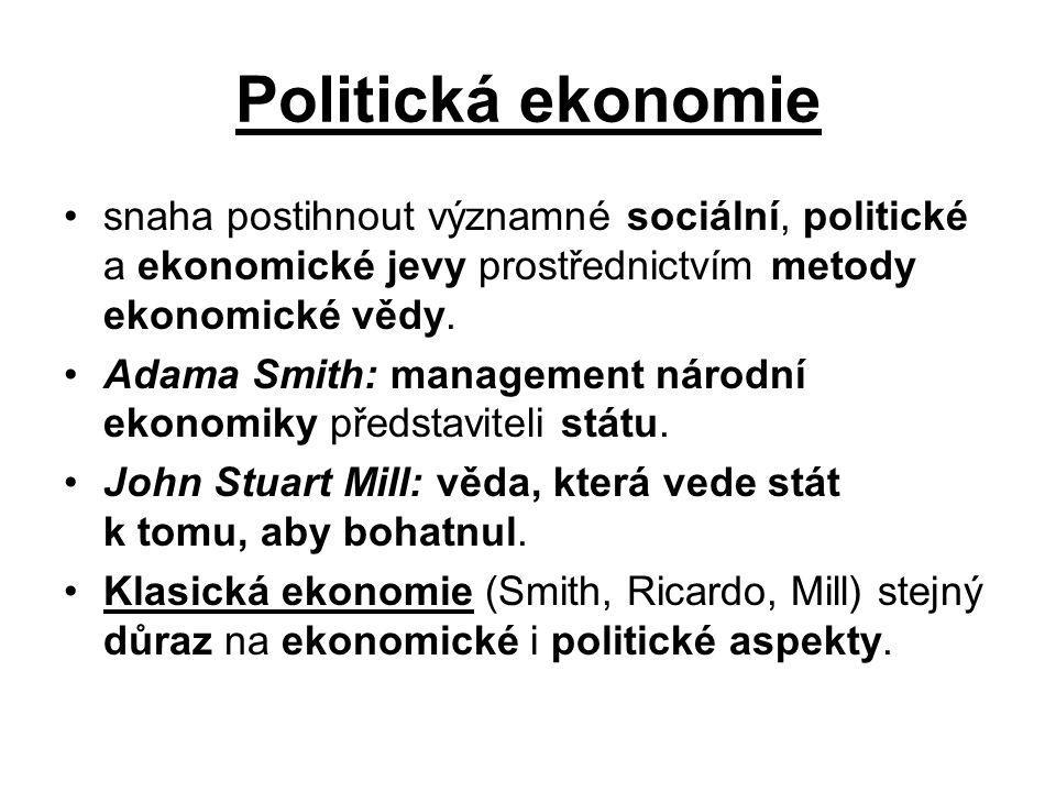 Politická ekonomie snaha postihnout významné sociální, politické a ekonomické jevy prostřednictvím metody ekonomické vědy. Adama Smith: management nár