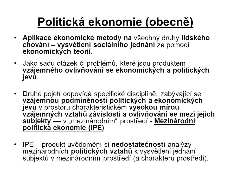 Trh - Neoklasická ekonomieVzájemná interakce - Politická ekonomieMoc – Politické prostředí Nabídka, poptávka, cenový mechanizmus Jednání jako vztah mezi cíli (potřeby a preference) a omezenými zdroji k jejich dosažení; rozhodování v podmínkách omezení a nedostatku; rozhodování mezi alternativním využitím zdrojů Zákon, daň, nařízení, regulace, přerozdělení, povolení, clo