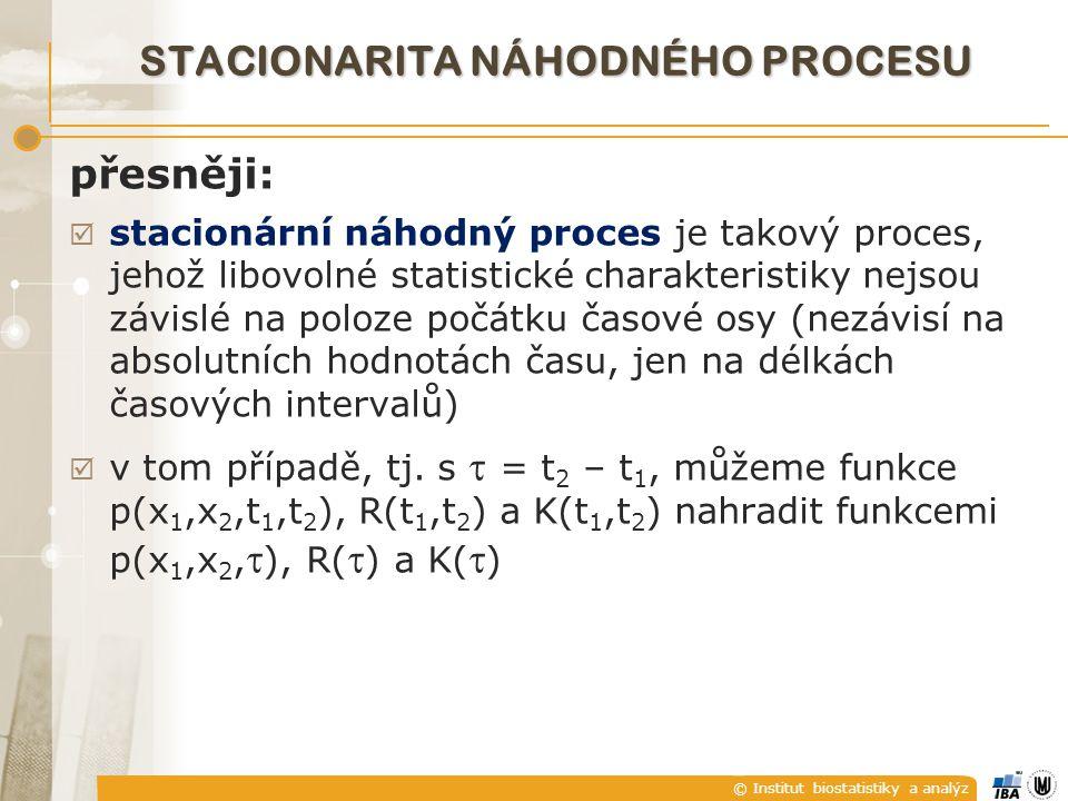 © Institut biostatistiky a analýz přesněji:  stacionární náhodný proces je takový proces, jehož libovolné statistické charakteristiky nejsou závislé