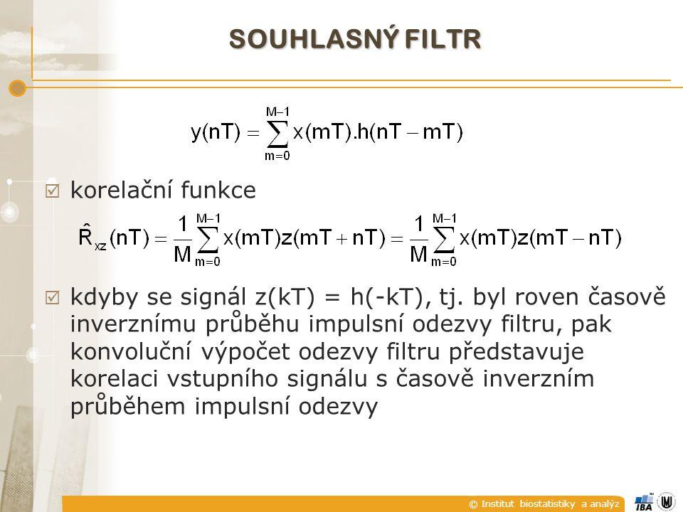 © Institut biostatistiky a analýz  korelační funkce  kdyby se signál z(kT) = h(-kT), tj. byl roven časově inverznímu průběhu impulsní odezvy filtru,