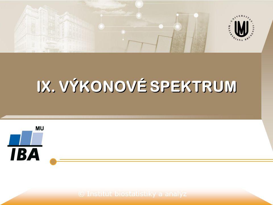 © Institut biostatistiky a analýz IX. VÝKONOVÉ SPEKTRUM