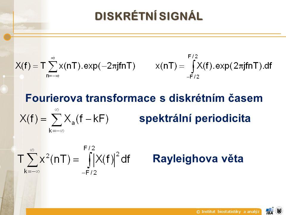 © Institut biostatistiky a analýz Fourierova transformace s diskrétním časem spektrální periodicita Rayleighova věta DISKRÉTNÍ SIGNÁL