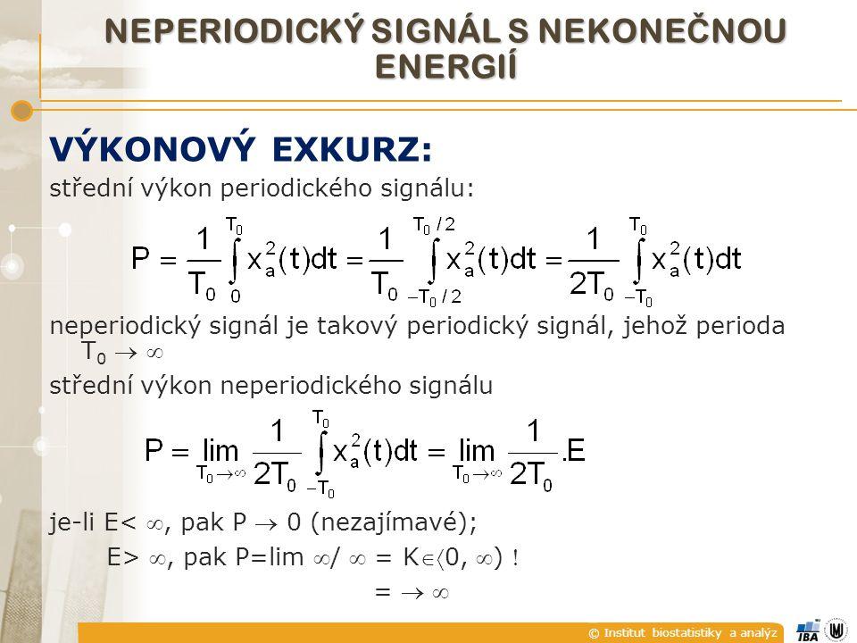 © Institut biostatistiky a analýz VÝKONOVÝ EXKURZ: střední výkon periodického signálu: neperiodický signál je takový periodický signál, jehož perioda