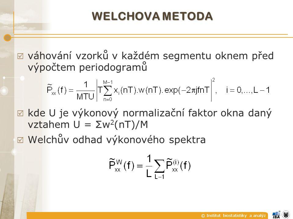 © Institut biostatistiky a analýz  váhování vzorků v každém segmentu oknem před výpočtem periodogramů  kde U je výkonový normalizační faktor okna da