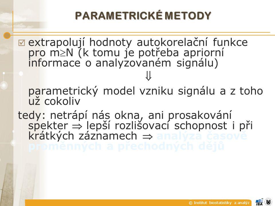 © Institut biostatistiky a analýz PARAMETRICKÉ METODY  extrapolují hodnoty autokorelační funkce pro mN (k tomu je potřeba apriorní informace o analy