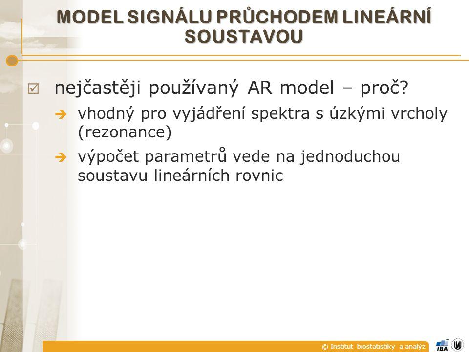 © Institut biostatistiky a analýz MODEL SIGNÁLU PR Ů CHODEM LINEÁRNÍ SOUSTAVOU  nejčastěji používaný AR model – proč?  vhodný pro vyjádření spektra