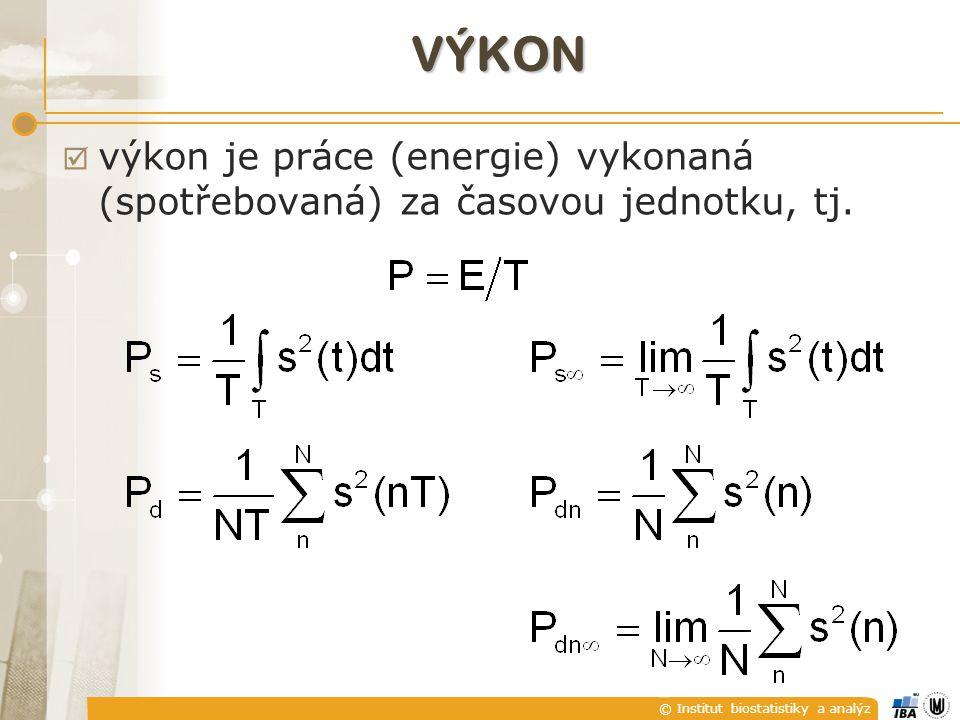 © Institut biostatistiky a analýz VÝKON  výkon je práce (energie) vykonaná (spotřebovaná) za časovou jednotku, tj.