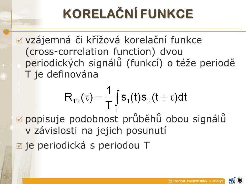 © Institut biostatistiky a analýz KORELA Č NÍ FUNKCE  vzájemná či křížová korelační funkce (cross-correlation function) dvou periodických signálů (fu