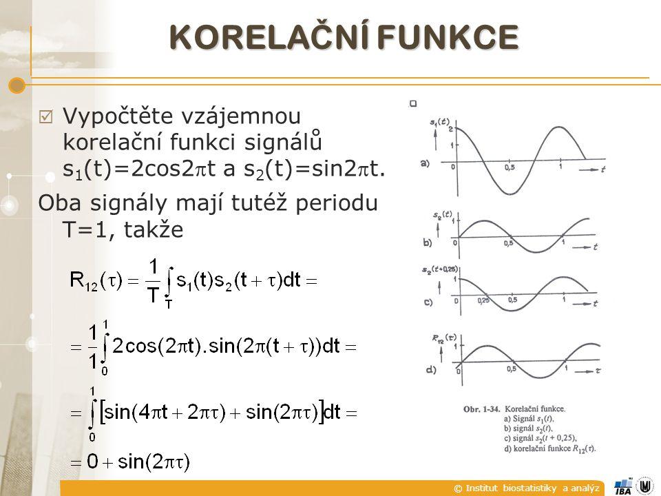 © Institut biostatistiky a analýz KORELA Č NÍ FUNKCE  Vypočtěte vzájemnou korelační funkci signálů s 1 (t)=2cos2t a s 2 (t)=sin2t. Oba signály mají