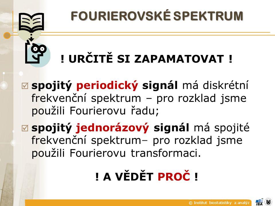 © Institut biostatistiky a analýz ! URČITĚ SI ZAPAMATOVAT !  spojitý periodický signál má diskrétní frekvenční spektrum – pro rozklad jsme použili Fo