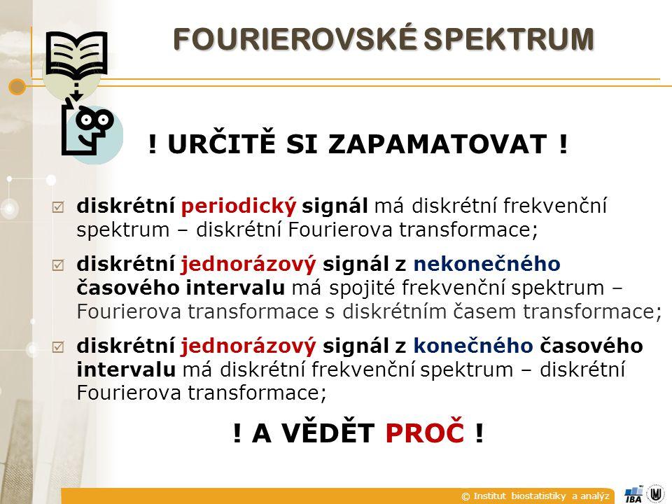 © Institut biostatistiky a analýz ! URČITĚ SI ZAPAMATOVAT !  diskrétní periodický signál má diskrétní frekvenční spektrum – diskrétní Fourierova tran