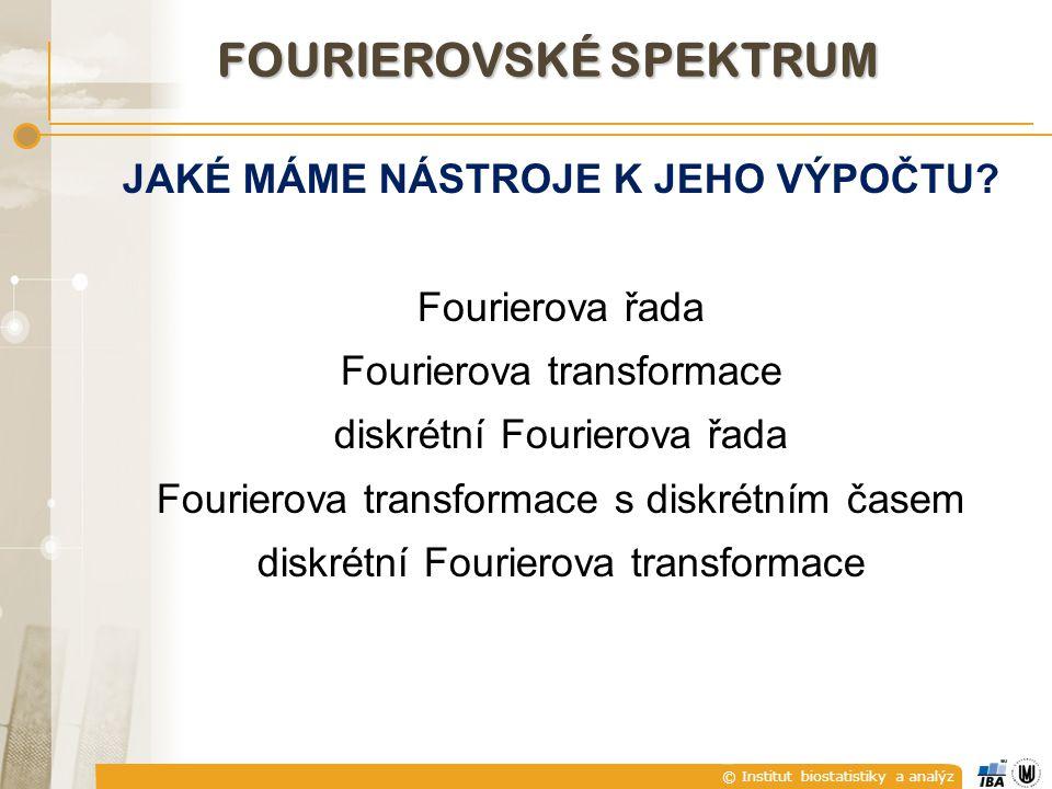 © Institut biostatistiky a analýz JAKÉ MÁME NÁSTROJE K JEHO VÝPOČTU? Fourierova řada Fourierova transformace diskrétní Fourierova řada Fourierova tran