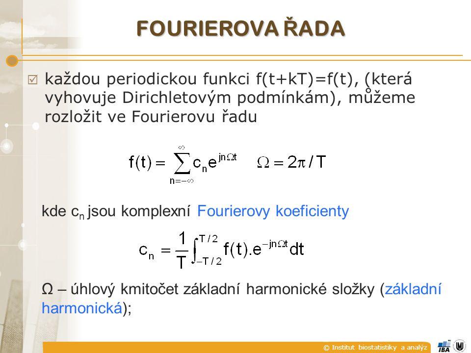 © Institut biostatistiky a analýz  každou periodickou funkci f(t+kT)=f(t), (která vyhovuje Dirichletovým podmínkám), můžeme rozložit ve Fourierovu řadu kde c n jsou komplexní Fourierovy koeficienty Ω – úhlový kmitočet základní harmonické složky (základní harmonická); FOURIEROVA Ř ADA
