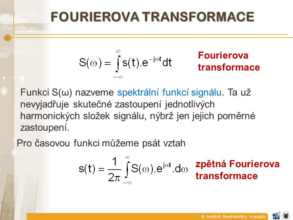 © Institut biostatistiky a analýz FOURIEROVA TRANSFORMACE Fourierova transformace Funkci S(ω) nazveme spektrální funkcí signálu. Ta už nevyjadřuje sku