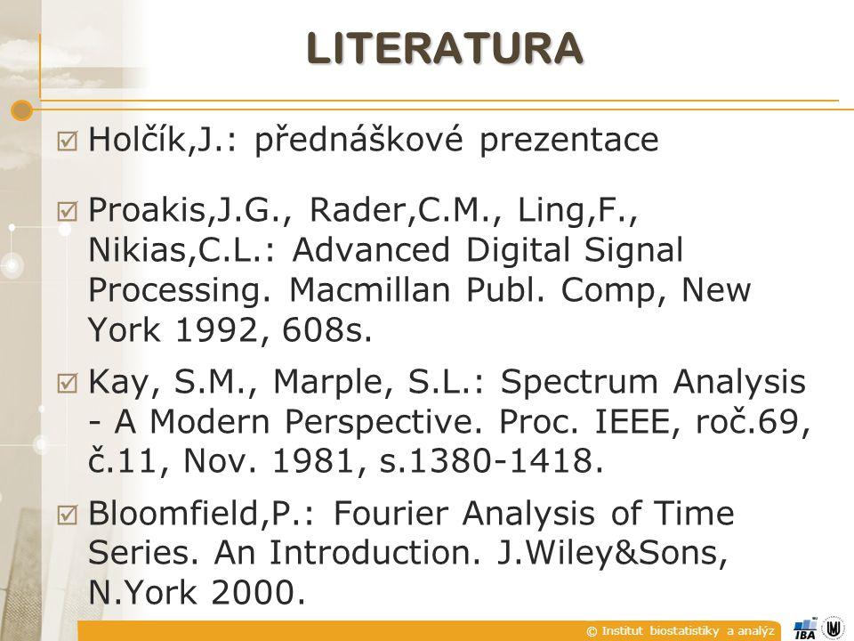© Institut biostatistiky a analýz LITERATURA  Holčík,J.: přednáškové prezentace  Proakis,J.G., Rader,C.M., Ling,F., Nikias,C.L.: Advanced Digital Signal Processing.