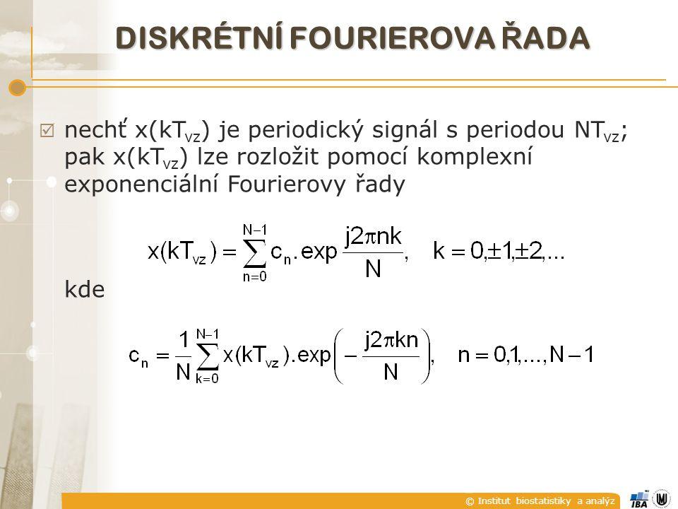 © Institut biostatistiky a analýz DISKRÉTNÍ FOURIEROVA Ř ADA  nechť x(kT vz ) je periodický signál s periodou NT vz ; pak x(kT vz ) lze rozložit pomo