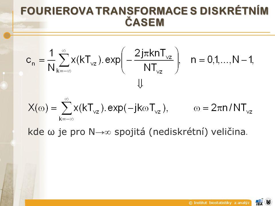 © Institut biostatistiky a analýz FOURIEROVA TRANSFORMACE S DISKRÉTNÍM Č ASEM kde ω je pro N →  spojitá (nediskrétní) veličina.