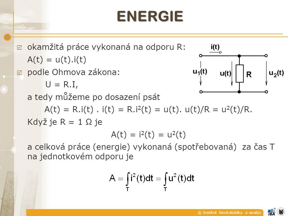 © Institut biostatistiky a analýz ENERGIE  okamžitá práce vykonaná na odporu R: A(t) = u(t).i(t)  podle Ohmova zákona: U = R.I, a tedy můžeme po dosazení psát A(t) = R.i(t).