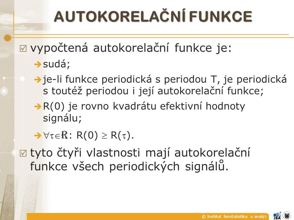 © Institut biostatistiky a analýz AUTOKORELA Č NÍ FUNKCE  vypočtená autokorelační funkce je:  sudá;  je-li funkce periodická s periodou T, je periodická s toutéž periodou i její autokorelační funkce;  R(0) je rovno kvadrátu efektivní hodnoty signálu;   R : R(0)  R().