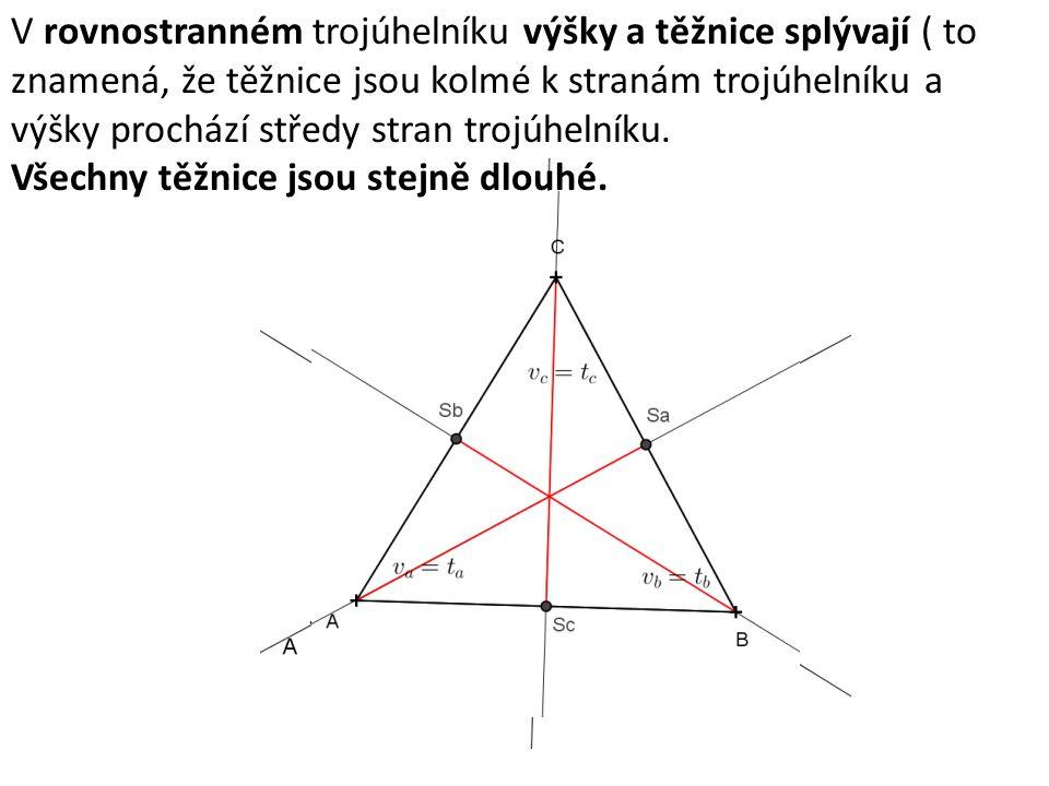 V rovnostranném trojúhelníku výšky a těžnice splývají ( to znamená, že těžnice jsou kolmé k stranám trojúhelníku a výšky prochází středy stran trojúhe