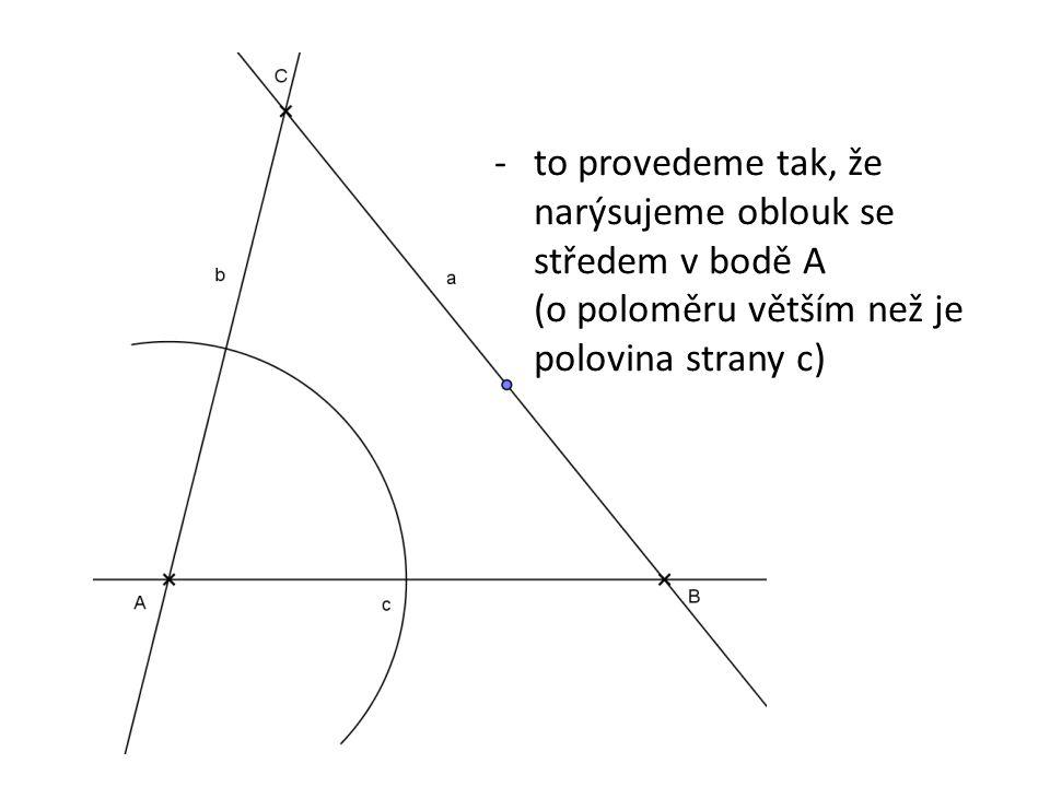 -to provedeme tak, že narýsujeme oblouk se středem v bodě A (o poloměru větším než je polovina strany c)