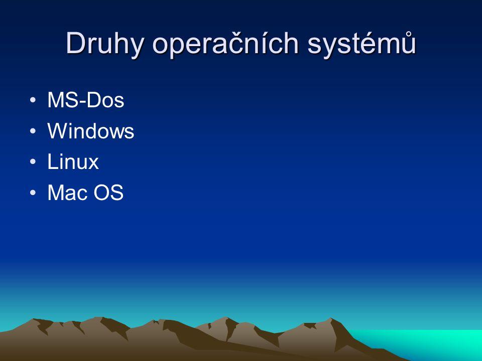 Druhy operačních systémů MS-Dos Windows Linux Mac OS