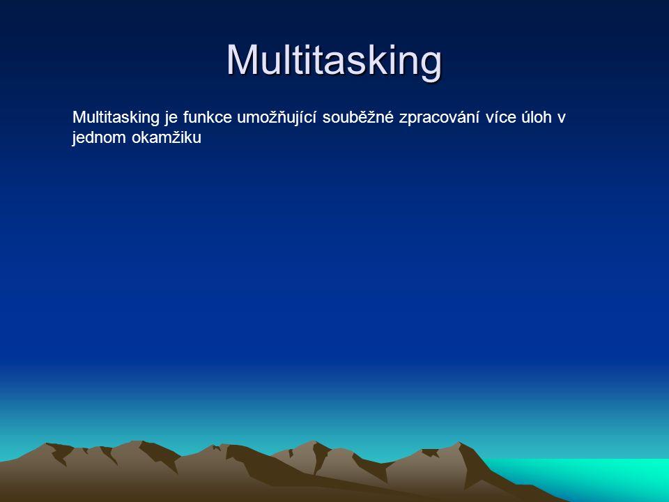 Multitasking Multitasking je funkce umožňující souběžné zpracování více úloh v jednom okamžiku
