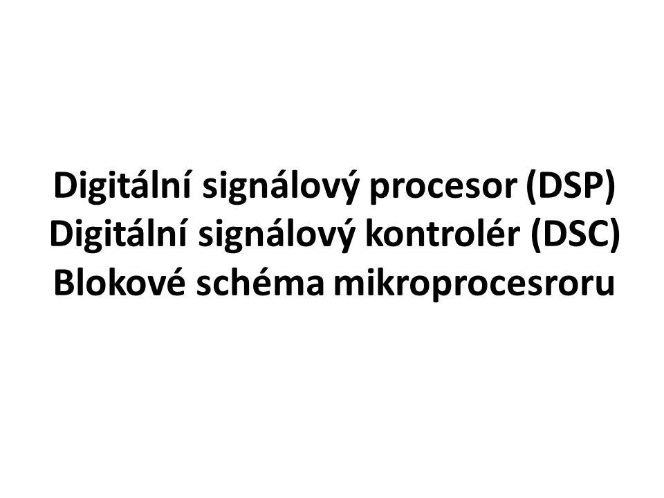 Digitální signálový procesor (DSP) Digitální signálový kontrolér (DSC) Blokové schéma mikroprocesroru