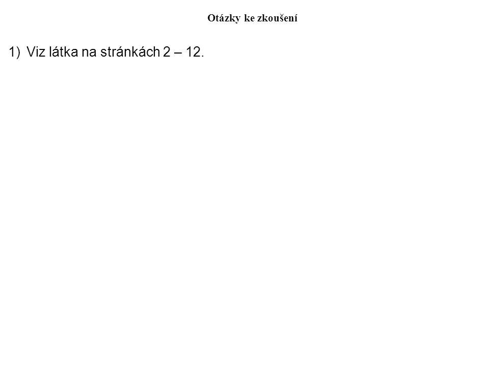 Otázky ke zkoušení 1)Viz látka na stránkách 2 – 12.