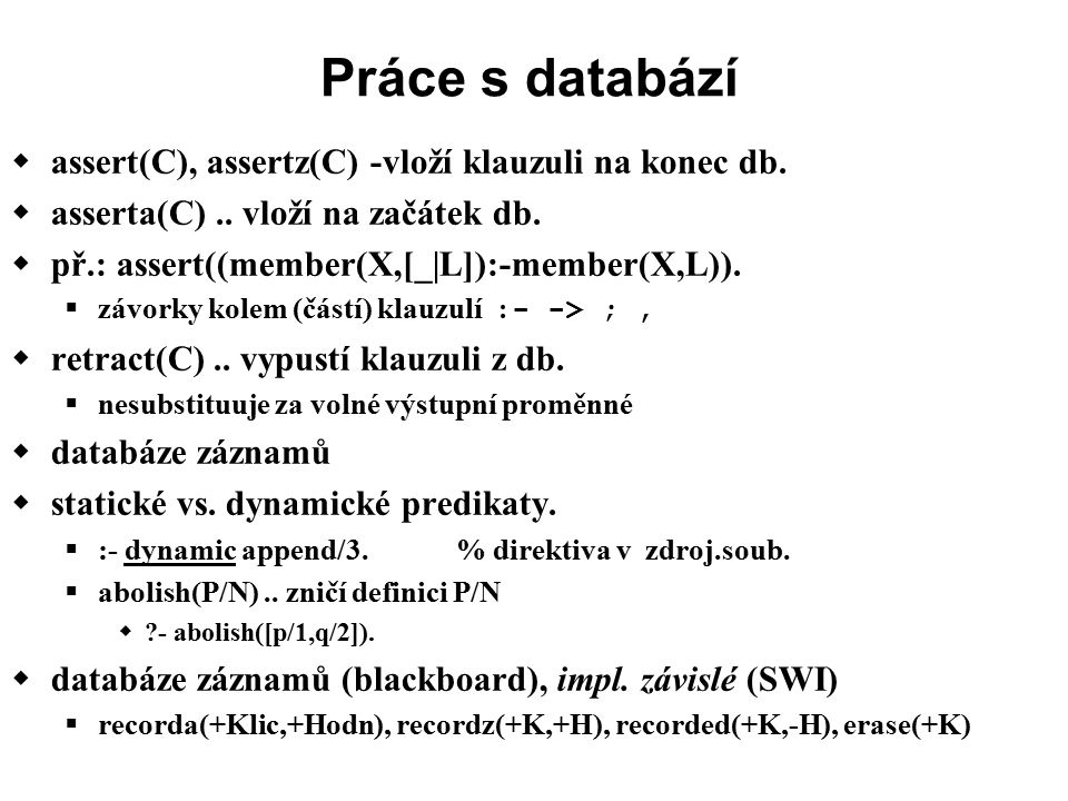 Práce s databází  assert(C), assertz(C) -vloží klauzuli na konec db.