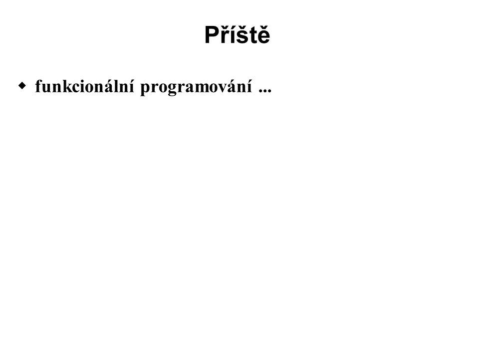 Příště  funkcionální programování...