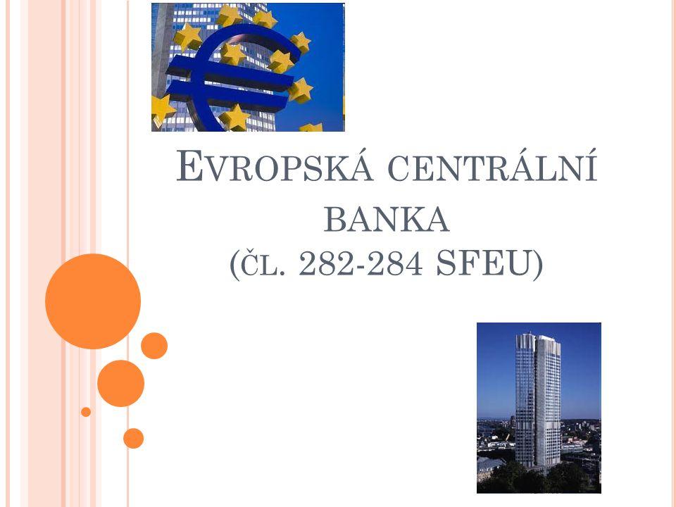 E VROPSKÁ CENTRÁLNÍ BANKA ( ČL. 282-284 SFEU)