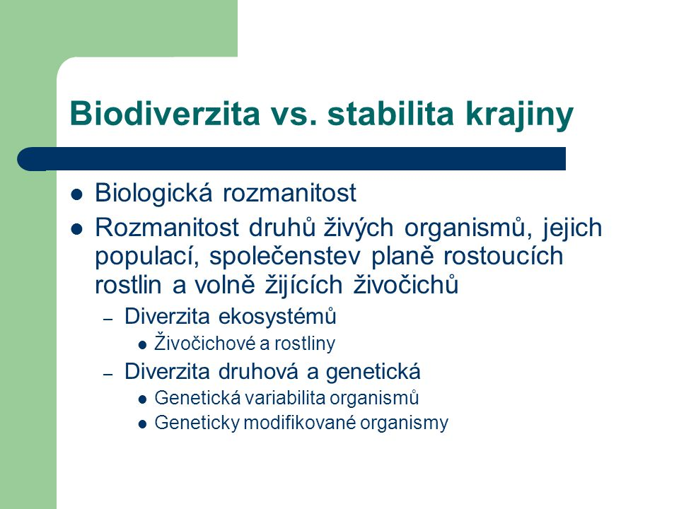Biodiverzita vs. stabilita krajiny Biologická rozmanitost Rozmanitost druhů živých organismů, jejich populací, společenstev planě rostoucích rostlin a