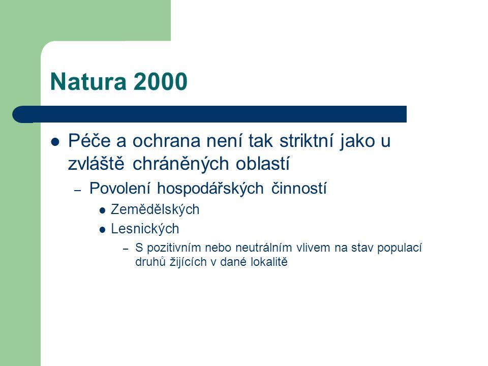 Natura 2000 Péče a ochrana není tak striktní jako u zvláště chráněných oblastí – Povolení hospodářských činností Zemědělských Lesnických – S pozitivní