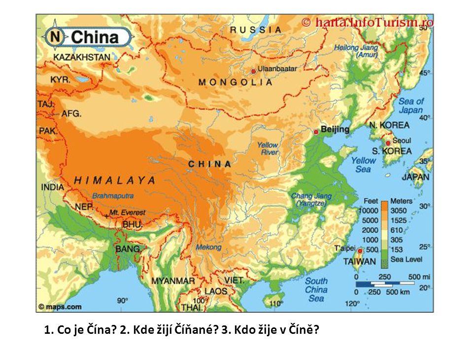 1. Co je Čína? 2. Kde žijí Číňané? 3. Kdo žije v Číně?