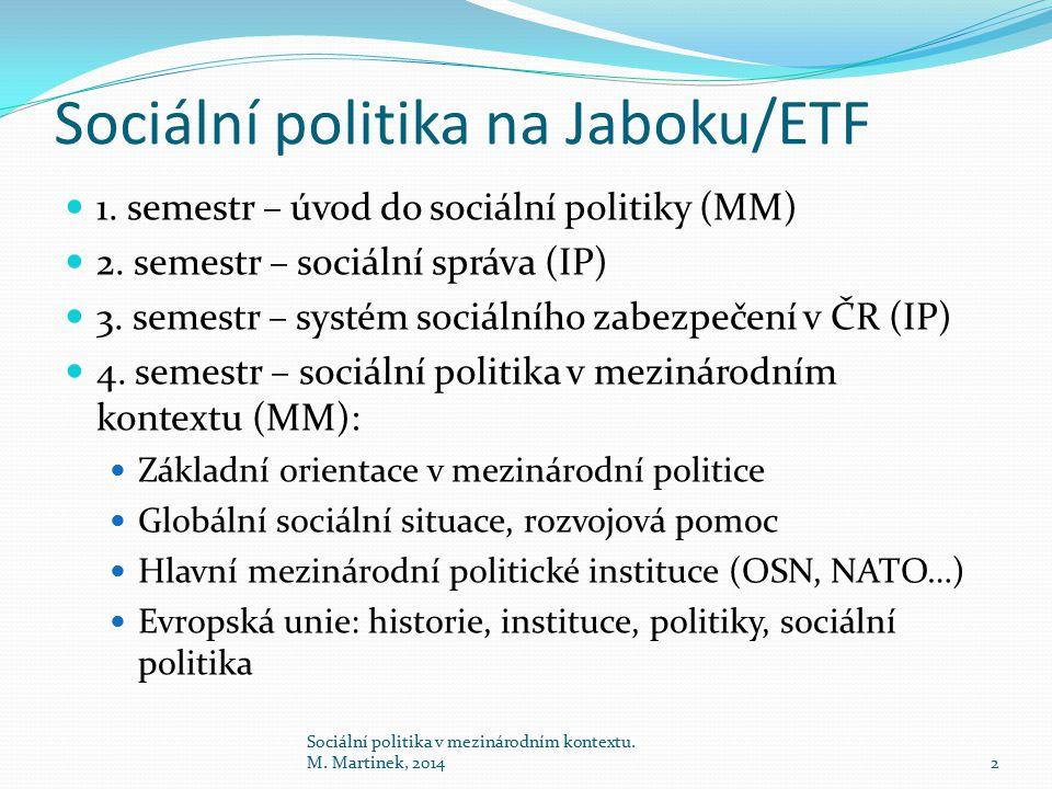 Sociální politika na Jaboku/ETF 1. semestr – úvod do sociální politiky (MM) 2. semestr – sociální správa (IP) 3. semestr – systém sociálního zabezpeče