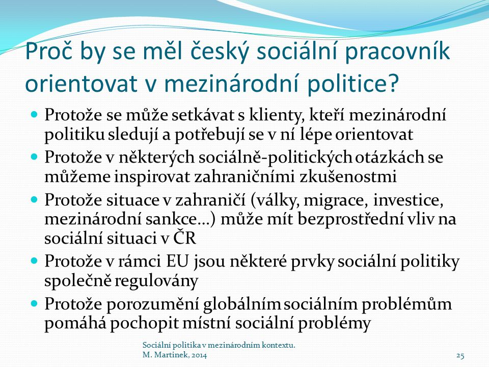 Proč by se měl český sociální pracovník orientovat v mezinárodní politice? Protože se může setkávat s klienty, kteří mezinárodní politiku sledují a po