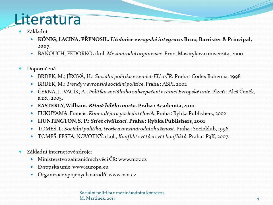 Literatura Základní: KÖNIG, LACINA, PŘENOSIL. Učebnice evropské integrace.