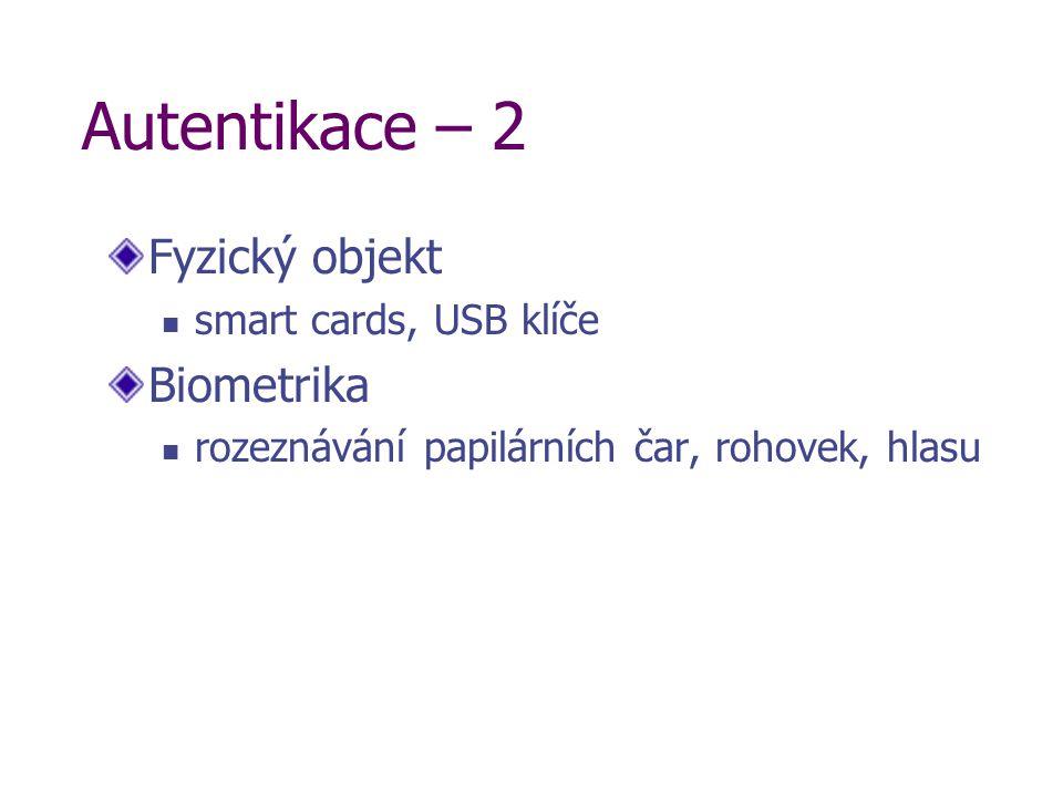 Autentikace – 2 Fyzický objekt smart cards, USB klíče Biometrika rozeznávání papilárních čar, rohovek, hlasu