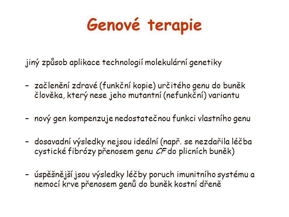 Genové terapie jiný způsob aplikace technologií molekulární genetiky –začlenění zdravé (funkční kopie) určitého genu do buněk člověka, který nese jeho