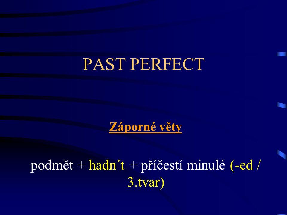 PAST PERFECT Záporné věty podmět + hadn´t + příčestí minulé (-ed / 3.tvar)