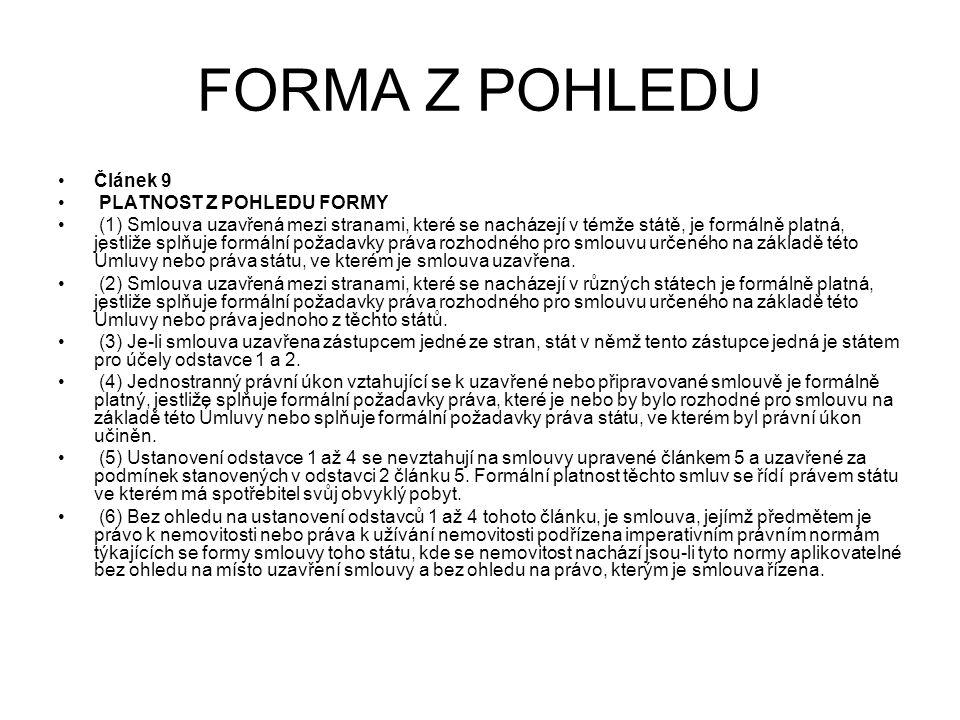 FORMA Z POHLEDU Článek 9 PLATNOST Z POHLEDU FORMY (1) Smlouva uzavřená mezi stranami, které se nacházejí v témže státě, je formálně platná, jestliže s