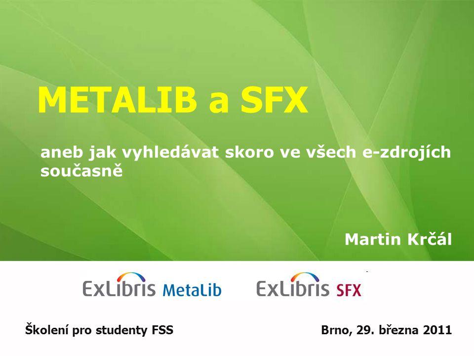 METALIB a SFX Martin Krčál Školení pro studenty FSSBrno, 29.