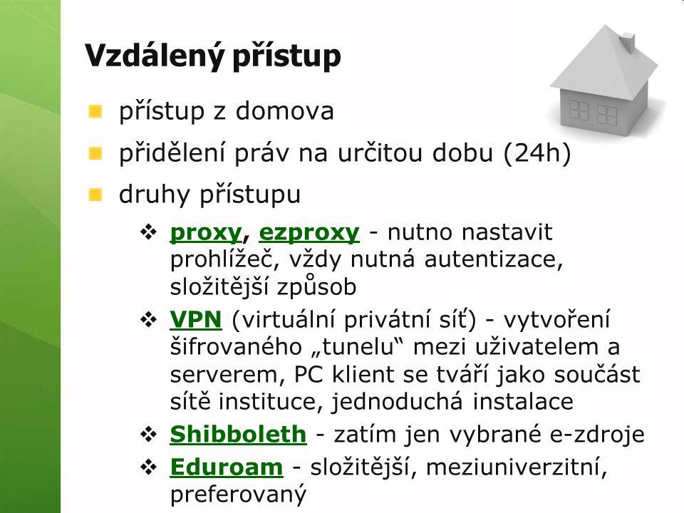 """Vzdálený přístup přístup z domova přidělení práv na určitou dobu (24h) druhy přístupu  proxy, ezproxy - nutno nastavit prohlížeč, vždy nutná autentizace, složitější způsob proxyezproxy  VPN (virtuální privátní síť) - vytvoření šifrovaného """"tunelu mezi uživatelem a serverem, PC klient se tváří jako součást sítě instituce, jednoduchá instalace VPN  Shibboleth - zatím jen vybrané e-zdroje Shibboleth  Eduroam - složitější, meziuniverzitní, preferovaný Eduroam"""