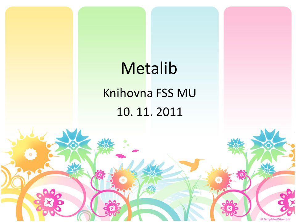 Metalib Knihovna FSS MU 10. 11. 2011