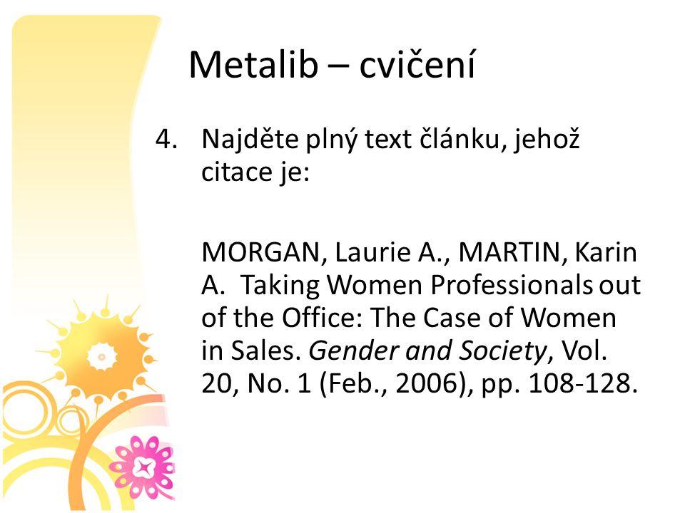 Metalib – cvičení 4.Najděte plný text článku, jehož citace je: MORGAN, Laurie A., MARTIN, Karin A.
